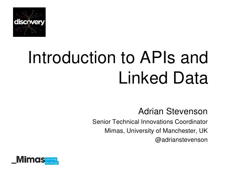 Introduction to APIs and            Linked Data                       Adrian Stevenson        Senior Technical Innovations...