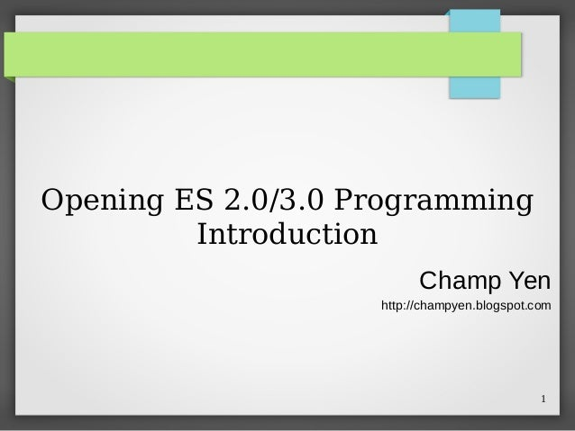 Opening ES 2.0/3.0 Programming Introduction Champ Yen http://champyen.blogspot.com  1