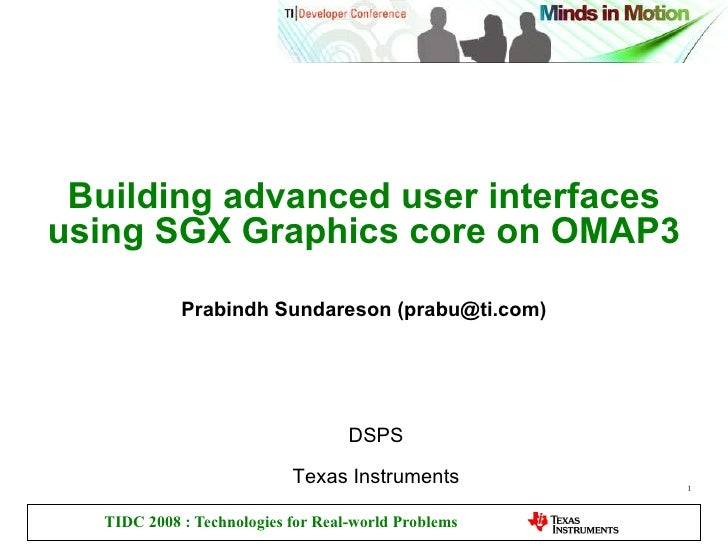 Building advanced user interfaces using SGX Graphics core on OMAP3 Prabindh Sundareson ( [email_address] ) DSPS Texas Inst...