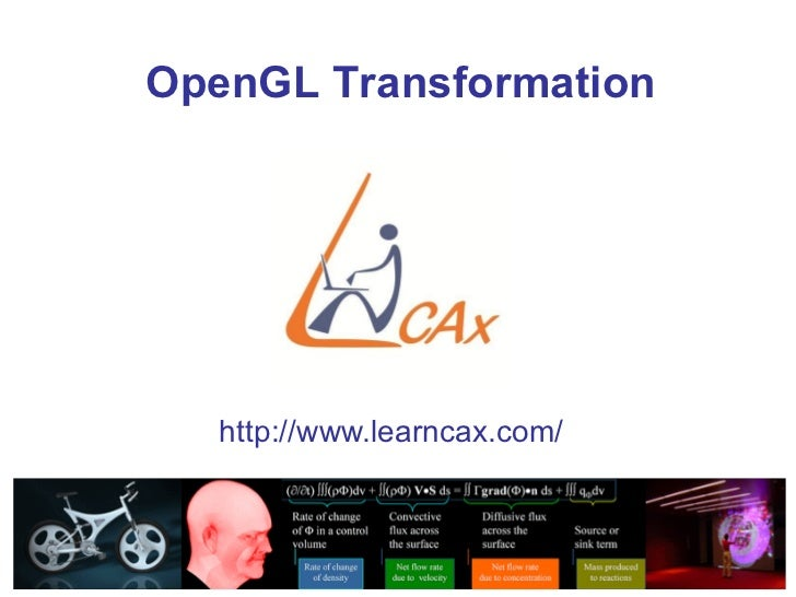 OpenGL Transformation                         http://www.learncax.com/                                        Centre for C...