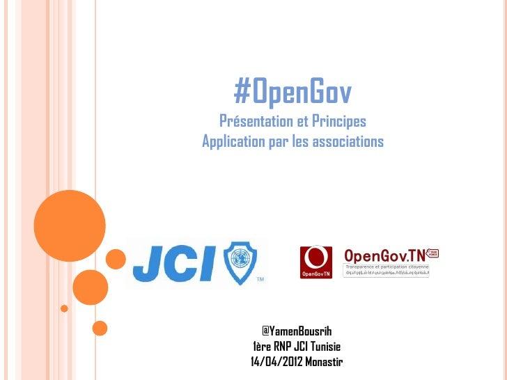 #OpenGov  Présentation et PrincipesApplication par les associations           @YamenBousrih         1ère RNP JCI Tunisie  ...