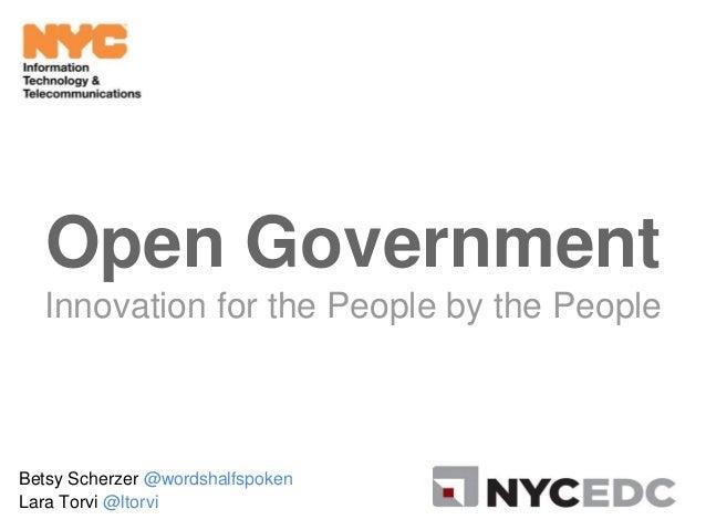 Open Government Innovation for the People by the People Betsy Scherzer @wordshalfspoken Lara Torvi @ltorvi