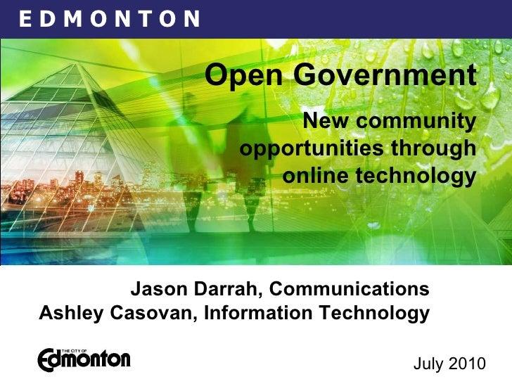July 2010   Jason Darrah, Communications Ashley Casovan, Information Technology Open Government New community opportunitie...