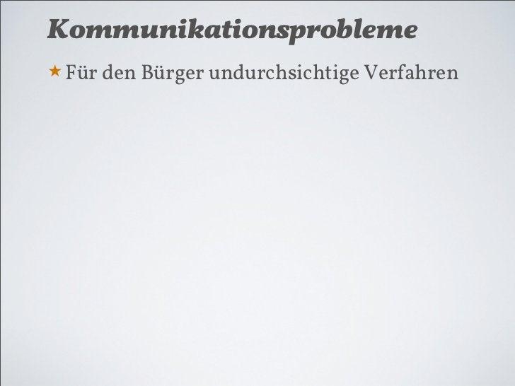 Kommunikationsprobleme★ Für den Bürger undurchsichtige Verfahren★ Ein-Weg-Kommunikation★ Verschiedene Demokratie-Vorstellu...