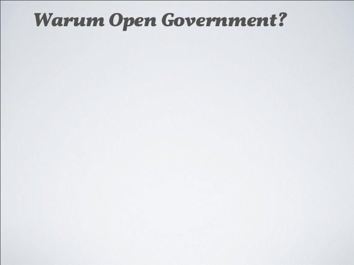 Warum Open Government?★ Mehr Transparenz !ür den Bürger★ Mehr Authentizität★ Mehr Legitimation