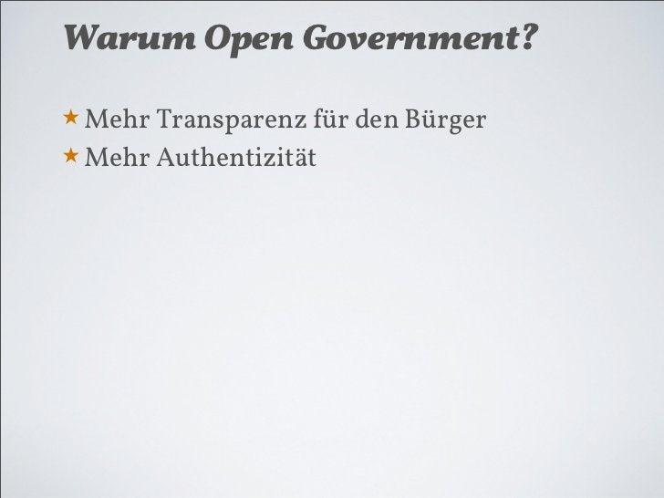 Warum Open Government?★ Mehr Transparenz !ür den Bürger★ Mehr Authentizität★ Mehr Legitimation★ Angeglichene Erwartungshal...