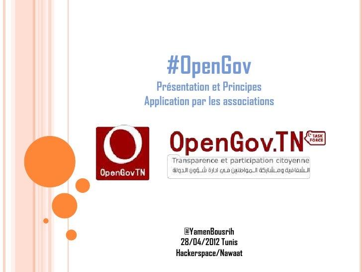 #OpenGov  Présentation et PrincipesApplication par les associations         @YamenBousrih        28/04/2012 Tunis       Ha...