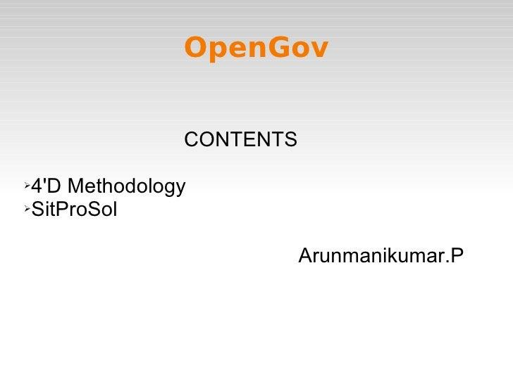OpenGov <ul><li>CONTENTS </li></ul><ul><li>4'D Methodology </li></ul><ul><li>SitProSol </li></ul><ul><li>Arunmanikumar.P <...