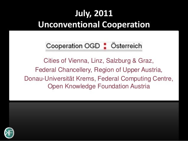 July, 2011    Unconventional Cooperation      Cities of Vienna, Linz, Salzburg & Graz,   Federal Chancellery, Region of Up...