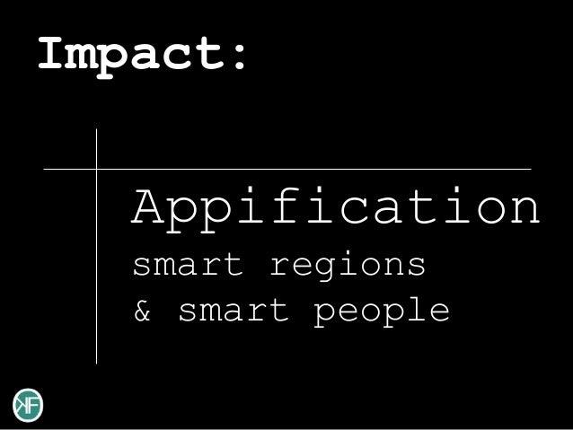 Impact:   Appification   smart regions   & smart people