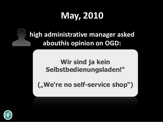 May, 2010high administrative manager asked    abouthis opinion on OGD:         Wir sind ja kein     Selbstbedienungsladen!...
