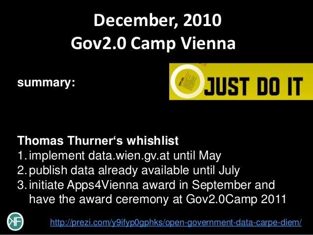 December, 2010         Gov2.0 Camp Viennasummary:Thomas Thurner's whishlist1. implement data.wien.gv.at until May2. publis...