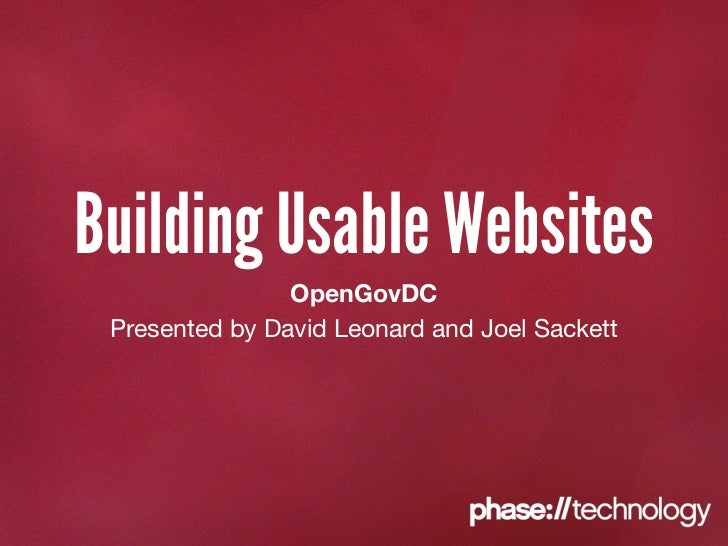 Building Usable Websites                OpenGovDC Presented by David Leonard and Joel Sackett
