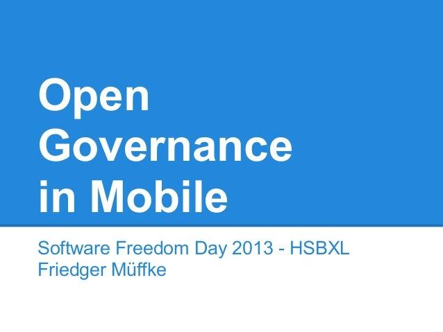 Open Governance in Mobile Software Freedom Day 2013 - HSBXL Friedger Müffke