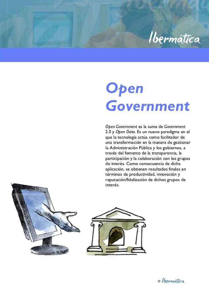 OpenGovernmentOpen Government es la suma de Government2.0 y Open Data. Es un nuevo paradigma en elque la tecnología actúa ...