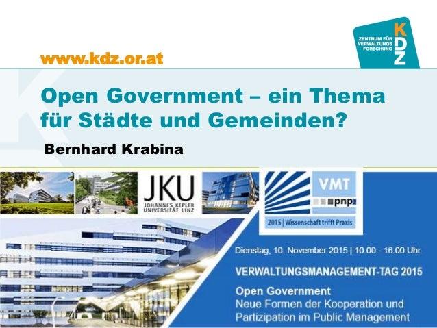 www.kdz.or.at Open Government – ein Thema für Städte und Gemeinden? Bernhard Krabina