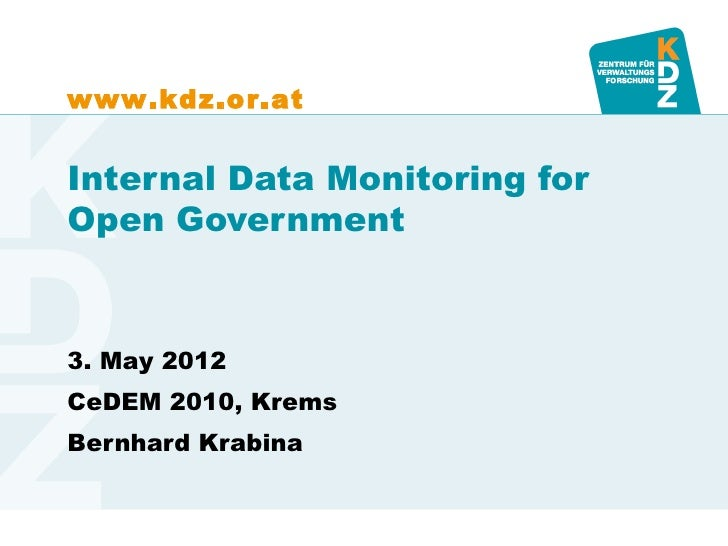 www.kdz.or.atInternal Data Monitoring forOpen Government3. May 2012CeDEM 2010, KremsBernhard Krabina
