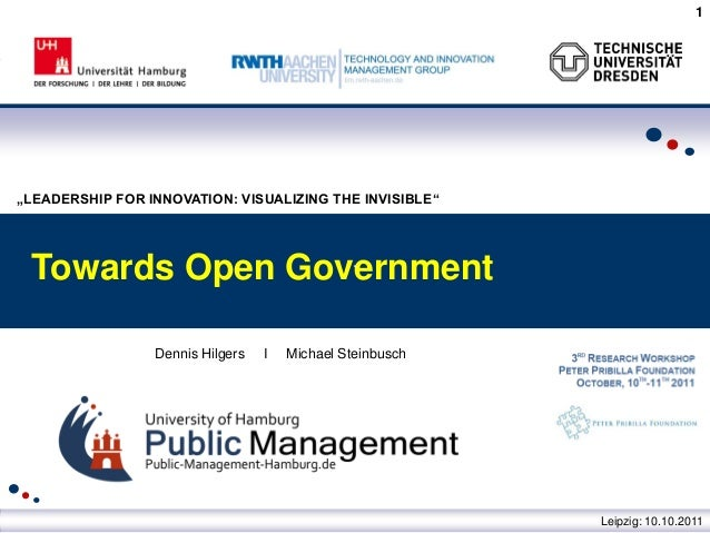 "1""LEADERSHIP FOR INNOVATION: VISUALIZING THE INVISIBLE"" Towards Open Government                 Dennis Hilgers   I   Micha..."