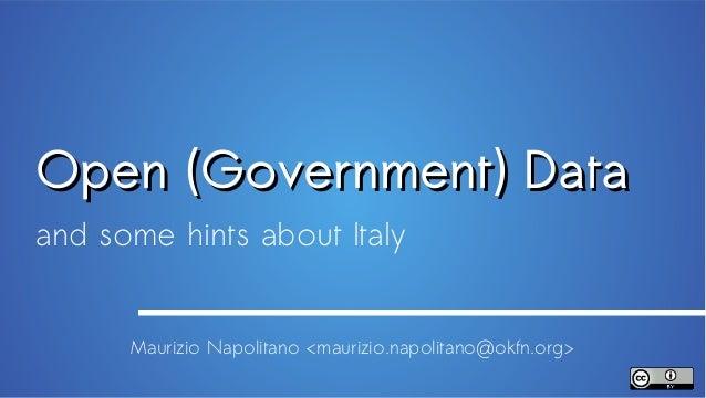 Open (Government) Dataand some hints about Italy      Maurizio Napolitano <maurizio.napolitano@okfn.org>