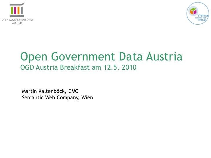 Open Government Data Austria OGD Austria Breakfast am 12.5. 2010 Martin Kaltenböck, CMC Semantic Web Company, Wien