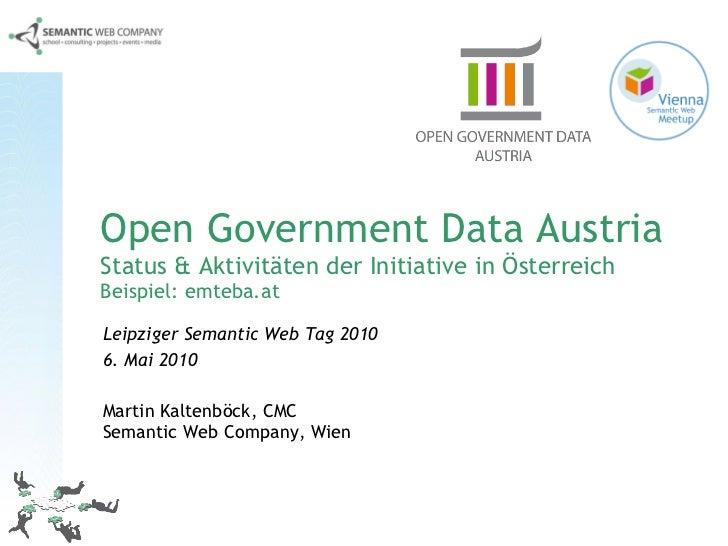 Open Government Data Austria Status & Aktivitäten der Initiative in Österreich Beispiel: emteba.at Leipziger Semantic Web ...