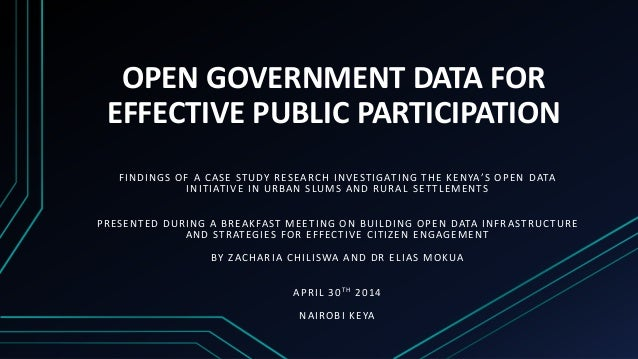 OPEN GOVERNMENT DATA FOR EFFECTIVE PUBLIC PARTICIPATION FINDINGS OF A CASE STUDY RESEARCH INVESTIGATING THE KENYA'S OPEN D...