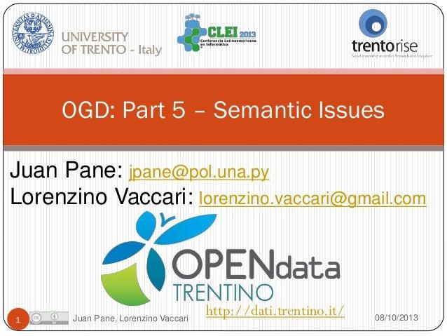 OGD: Part 5 – Semantic Issues Juan Pane: jpane@pol.una.py Lorenzino Vaccari: lorenzino.vaccari@gmail.com  1  Juan Pane, Lo...