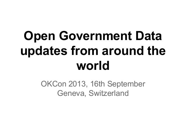 Open Government Data updates from around the world OKCon 2013, 16th September Geneva, Switzerland