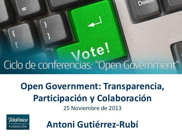 Open Government: Transparencia, Participación y Colaboración 25 Noviembre de 2013  Antoni Gutiérrez-Rubí