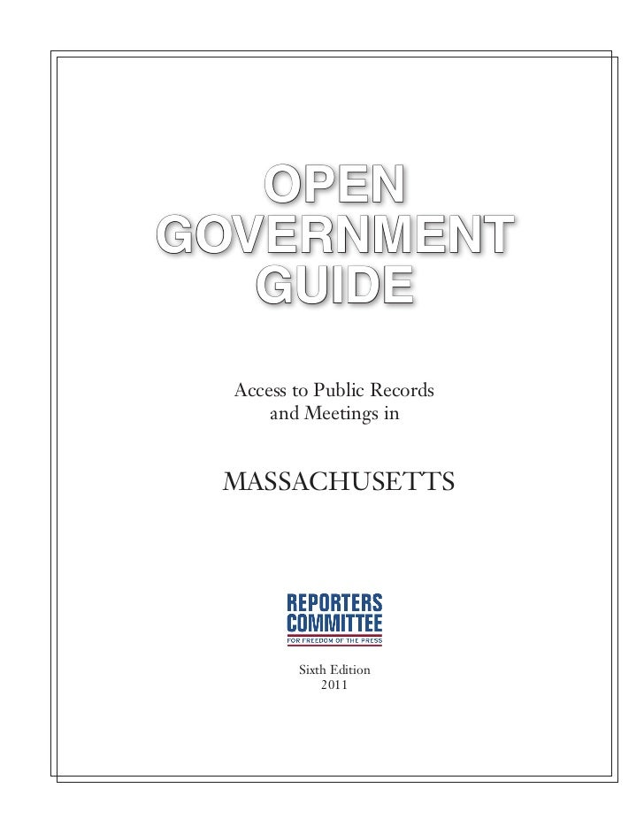 OpenGovernment   Guide  Access to Public Records      and Meetings in Massachusetts         Sixth Edition             2011