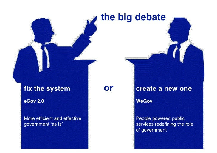 the big debatefix the system                or    create a new oneeGov 2.0                            WeGovMore efficient...