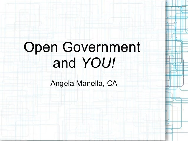 Open Government and YOU! Angela Manella, CA