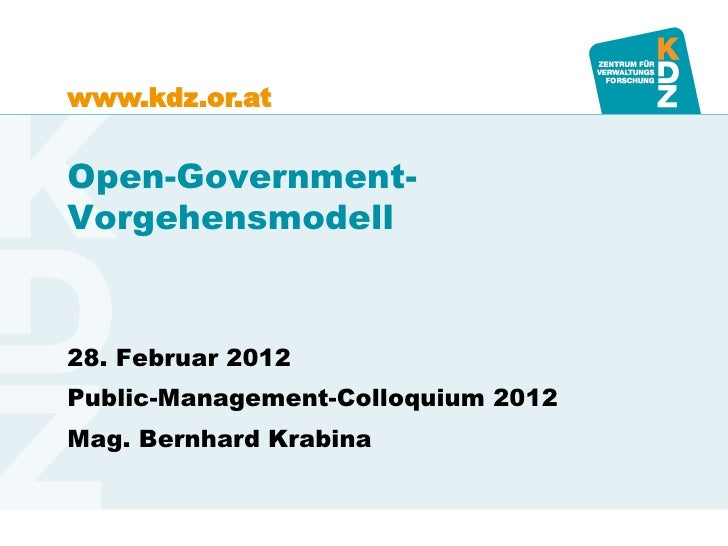 www.kdz.or.atOpen-Government-Vorgehensmodell28. Februar 2012Public-Management-Colloquium 2012Mag. Bernhard Krabina