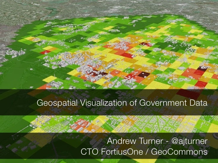 Geospatial Visualization of Government Data                    Andrew Turner - @ajturner            CTO FortiusOne / GeoCo...