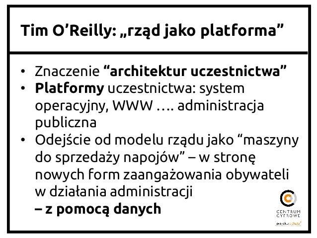 """Tim O'Reilly: """"rząd jako platforma"""" • Znaczenie """"architektur uczestnictwa"""" • Platformy uczestnictwa: system operacyjny..."""