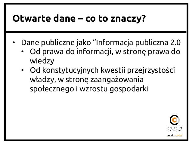 """Otwarte dane – co to znaczy? • Dane publiczne jako """"Informacja publiczna 2.0 • Od prawa do informacji, w stronę prawa ..."""