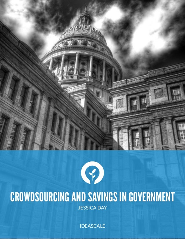 CROWDSOURCING AND SAVINGS IN GOVERNMENT JESSICA  DAY   IDEASCALE