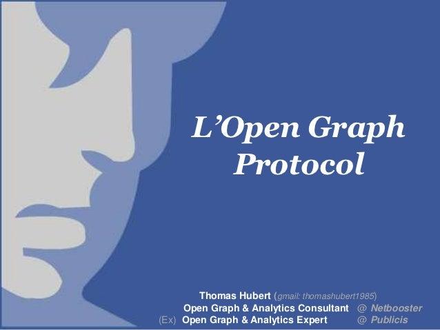 L'Open Graph                                   Protocol                                  Thomas Hubert (gmail: thomashuber...