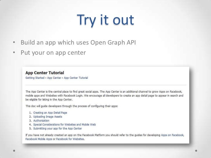 Try it out• Build an app which uses Open Graph API• Put your on app center