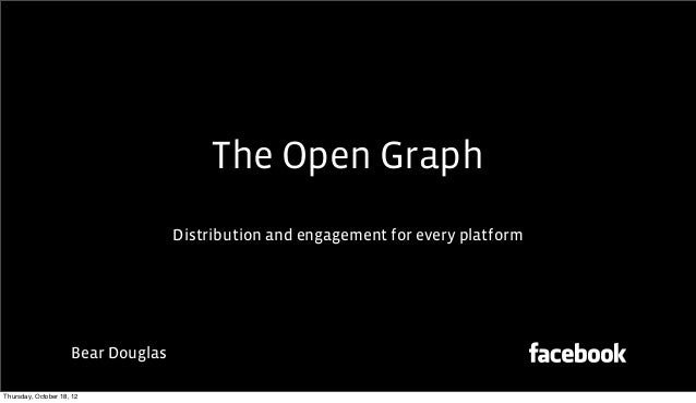 The Open Graph                                    Distribution and engagement for every platform                     Bear ...