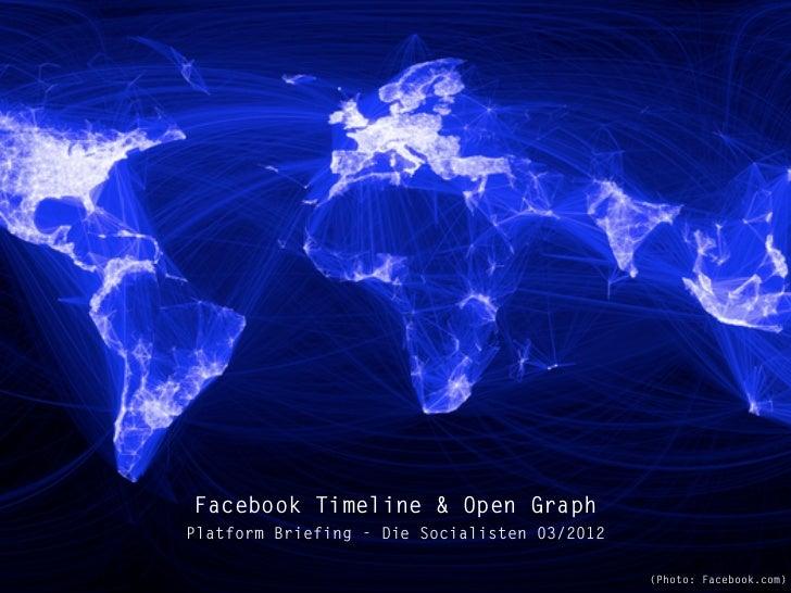 Facebook Timeline & Open GraphPlatform Briefing - Die Socialisten 03/2012                                              (Ph...
