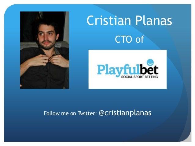 Cristian Planas                        CTO ofFollow me on Twitter: @cristianplanas