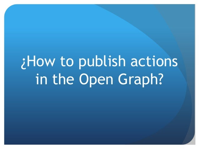 ¿How to publish actions  in the Open Graph?