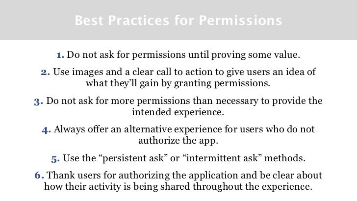Best Practices for Permissions    1. Do not ask for permissions until proving some value. 2. Use images and a clear call t...