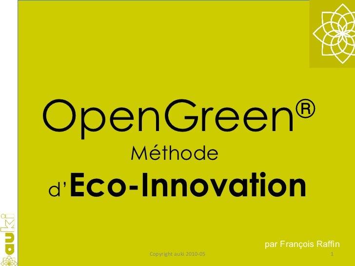 OpenGreen ® Méthode  d' Eco-Innovation par  François Raffin Copyright auki 2010-05
