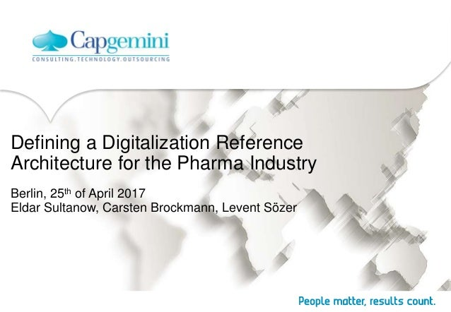Defining a Digitalization Reference Architecture for the Pharma Industry Berlin, 25th of April 2017 Eldar Sultanow, Carste...