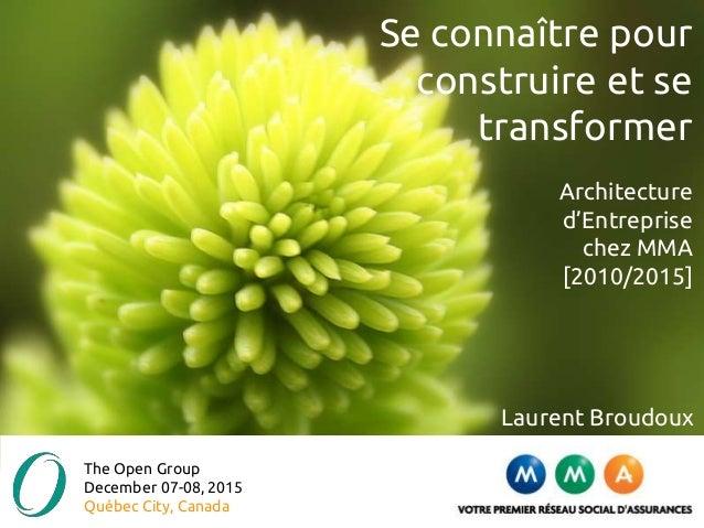 Se connaître pour construire et se transformer Architecture d'Entreprise chez MMA [2010/2015] The Open Group December 07-0...
