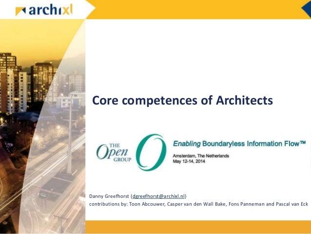 Core competences of Architects Danny Greefhorst (dgreefhorst@archixl.nl) contributions by: Toon Abcouwer, Casper van den W...