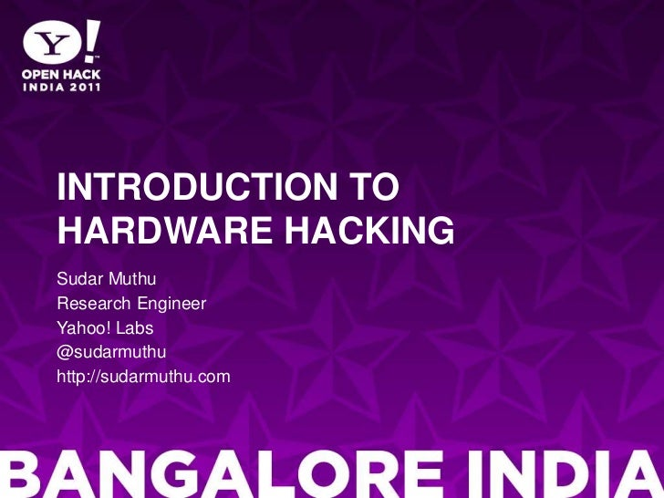 Introduction to hardware hacking<br />Sudar Muthu<br />Research Engineer<br />Yahoo! Labs<br />@sudarmuthu<br />http://sud...