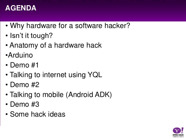 agenda<br /><ul><li> Why hardware for a software hacker?